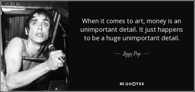 quote-when-it-comes-to-art-money-is-an-unimportant-detail-it-just-happens-to-be-a-huge-unimportant-iggy-pop-81-46-58